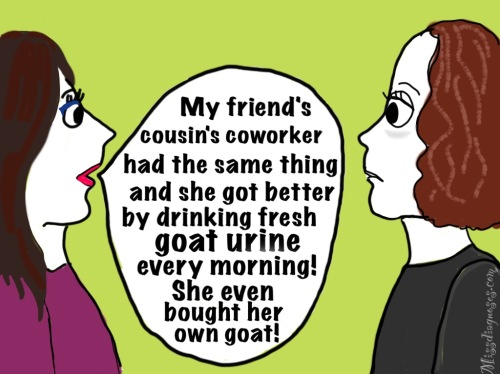 Woman tells me her friend's cousin's coworker got better by drinking goat urine