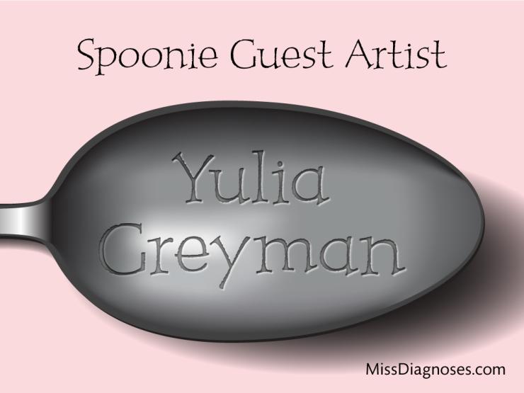 Yulia Greyman Spoonie Guest Artist